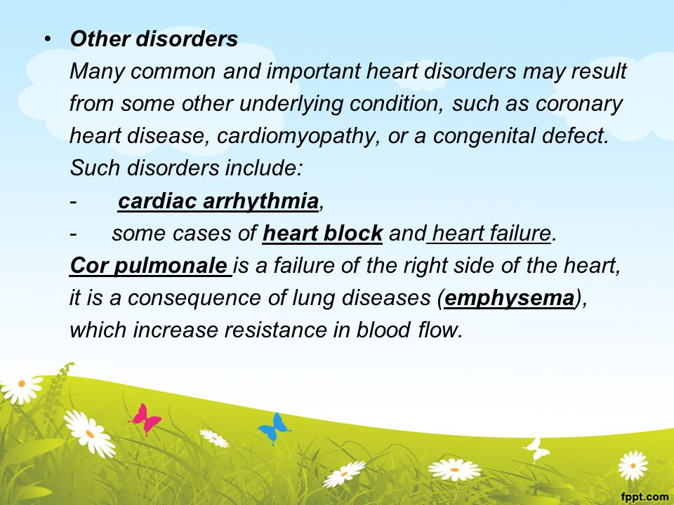 Other disorders Many common and important heart disorders may result. from some other underlying condition, such as coronary.