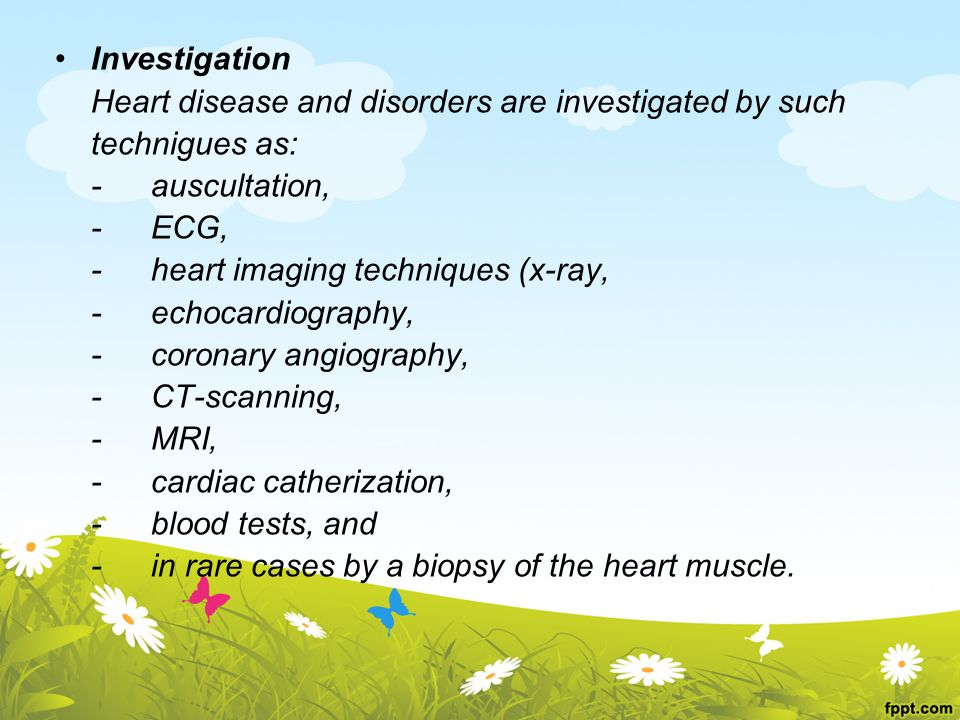 Investigation Heart disease and disorders are investigated by such. technigues as: - auscultation,