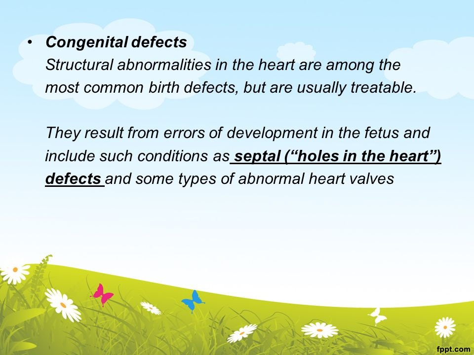 Congenital defects Structural abnormalities in the heart are among the. most common birth defects, but are usually treatable.
