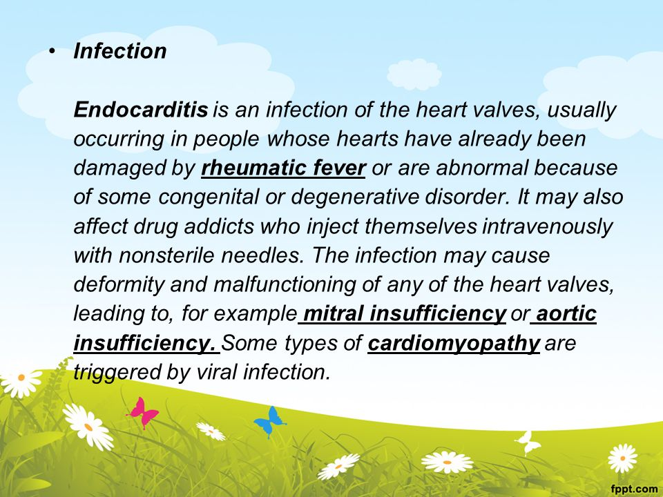 Infection Endocarditis is an infection of the heart valves, usually. occurring in people whose hearts have already been.