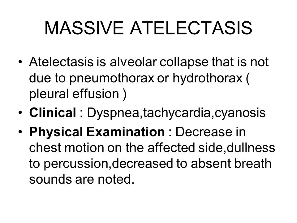 MASSIVE ATELECTASIS Atelectasis is alveolar collapse that is not due to pneumothorax or hydrothorax ( pleural effusion )