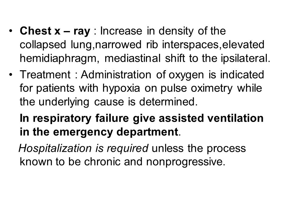 Chest x – ray : Increase in density of the collapsed lung,narrowed rib interspaces,elevated hemidiaphragm, mediastinal shift to the ipsilateral.