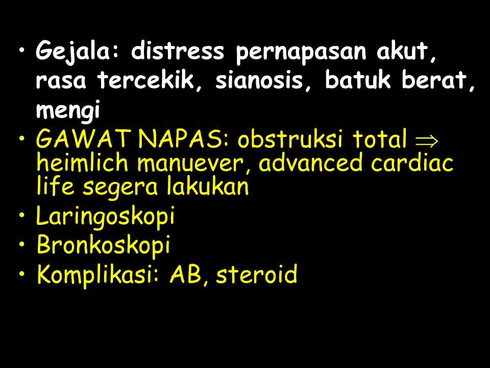 Gejala: distress pernapasan akut, rasa tercekik, sianosis, batuk berat, mengi