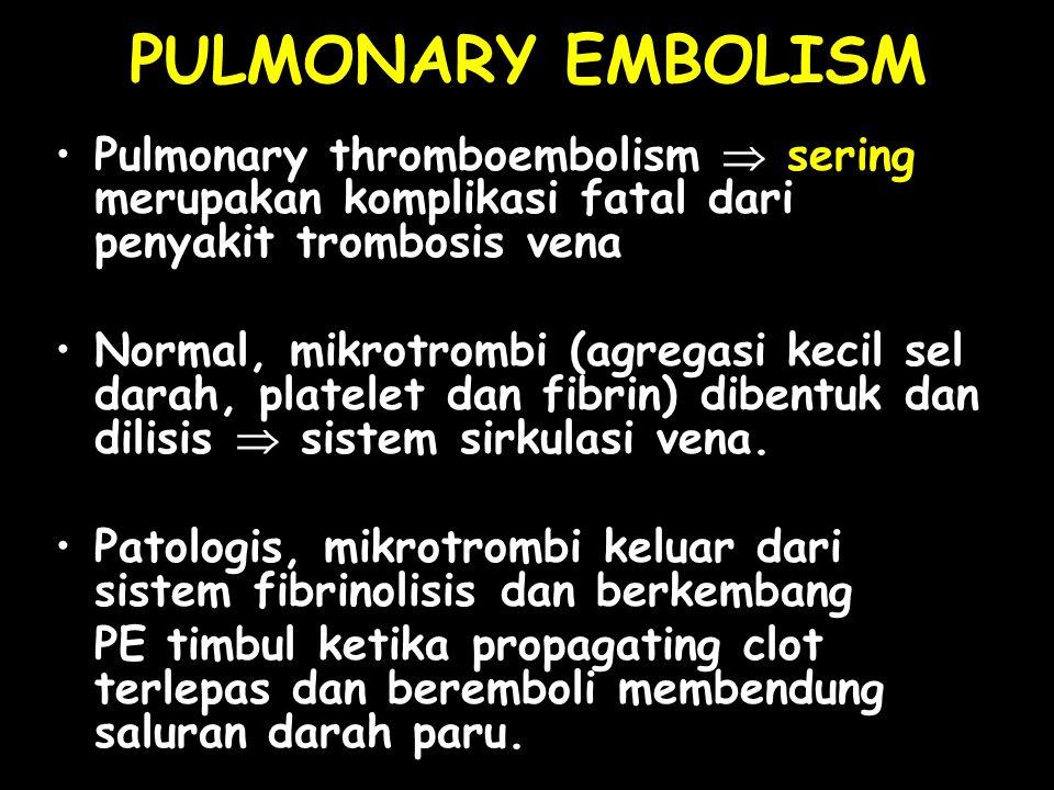 PULMONARY EMBOLISM Pulmonary thromboembolism  sering merupakan komplikasi fatal dari penyakit trombosis vena.