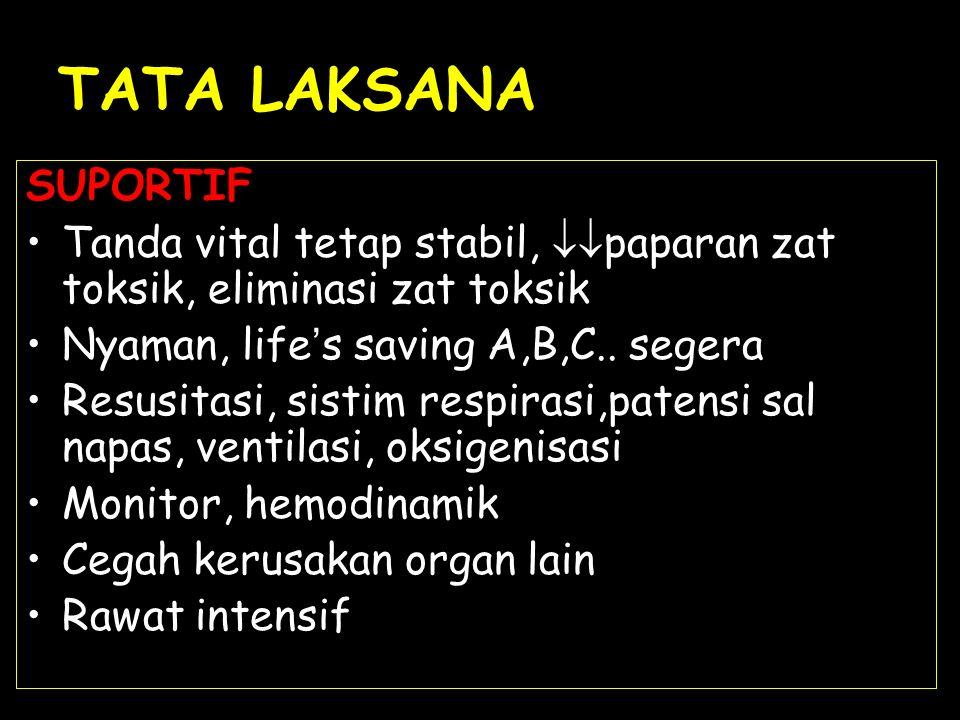 TATA LAKSANA SUPORTIF. Tanda vital tetap stabil, paparan zat toksik, eliminasi zat toksik. Nyaman, life's saving A,B,C.. segera.