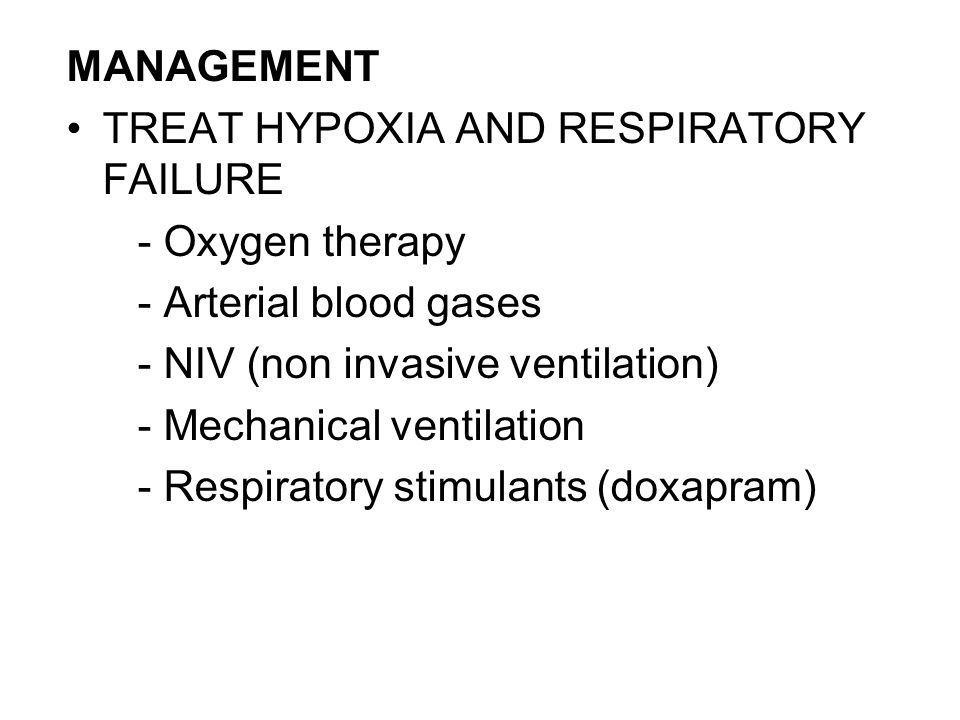 MANAGEMENT TREAT HYPOXIA AND RESPIRATORY FAILURE. - Oxygen therapy. - Arterial blood gases. - NIV (non invasive ventilation)