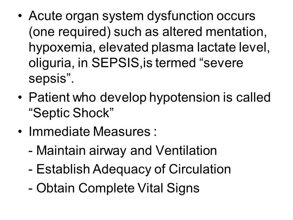 Acute organ system dysfunction occurs (one required) such as altered mentation, hypoxemia, elevated plasma lactate level, oliguria, in SEPSIS,is termed severe sepsis .