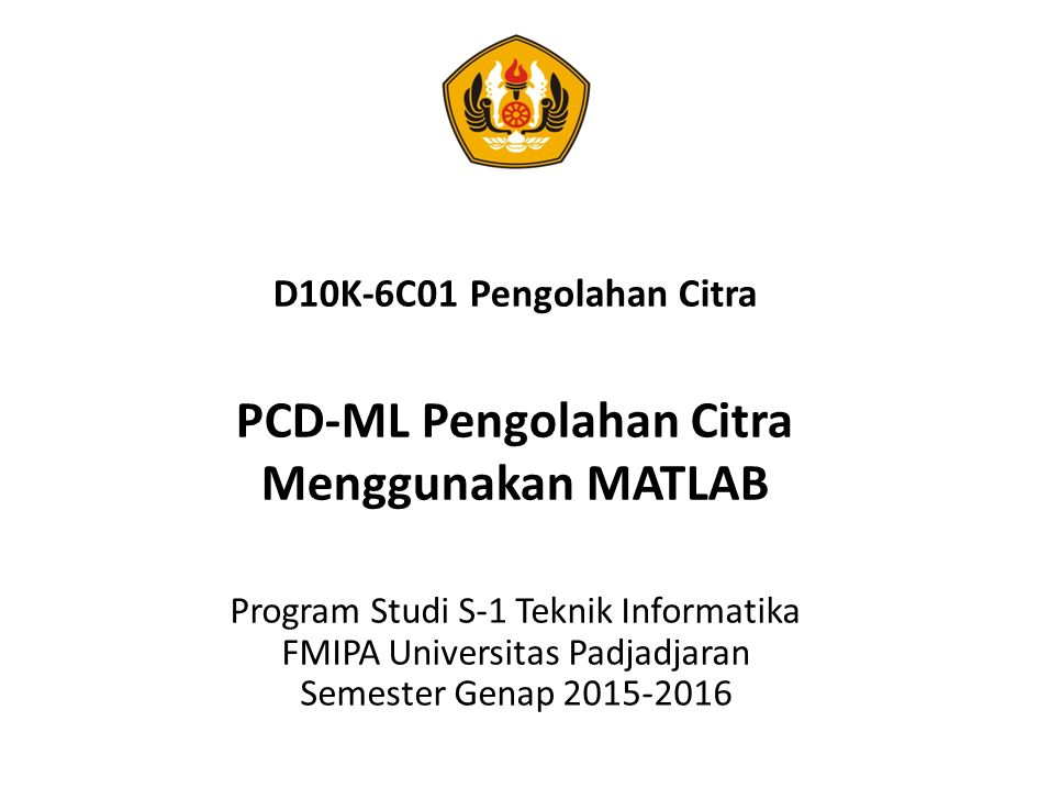 D10K-6C01 Pengolahan Citra PCD-ML Pengolahan Citra Menggunakan MATLAB