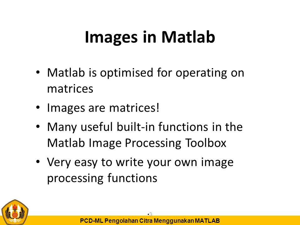 Images in Matlab Matlab is optimised for operating on matrices