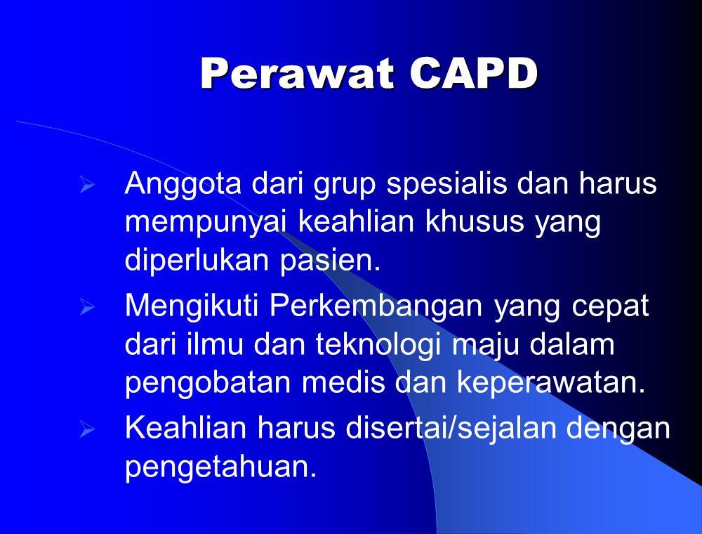 Perawat CAPD Anggota dari grup spesialis dan harus mempunyai keahlian khusus yang diperlukan pasien.