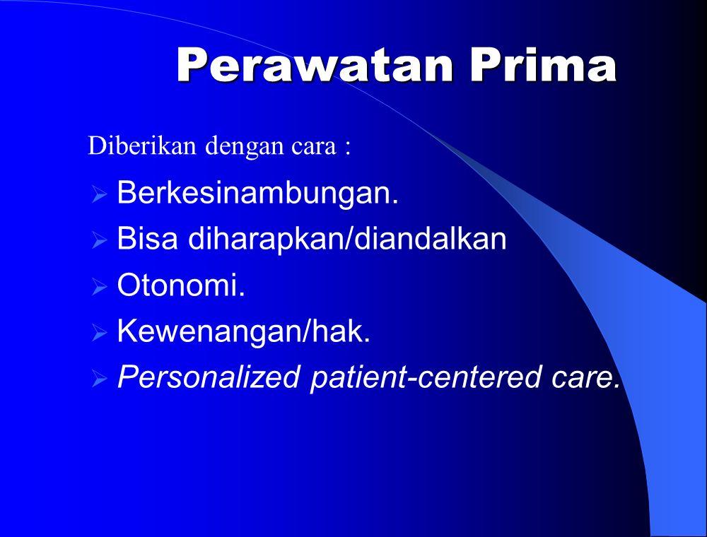 Perawatan Prima Berkesinambungan. Bisa diharapkan/diandalkan Otonomi.