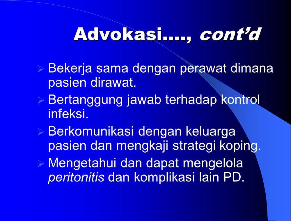 Advokasi…., cont'd Bekerja sama dengan perawat dimana pasien dirawat.