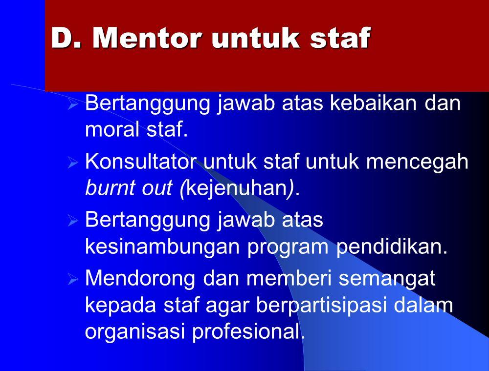 D. Mentor untuk staf Bertanggung jawab atas kebaikan dan moral staf.