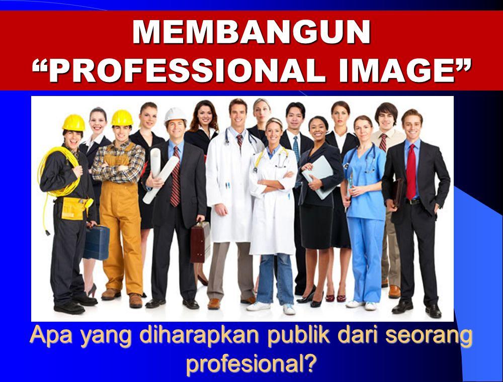 MEMBANGUN PROFESSIONAL IMAGE