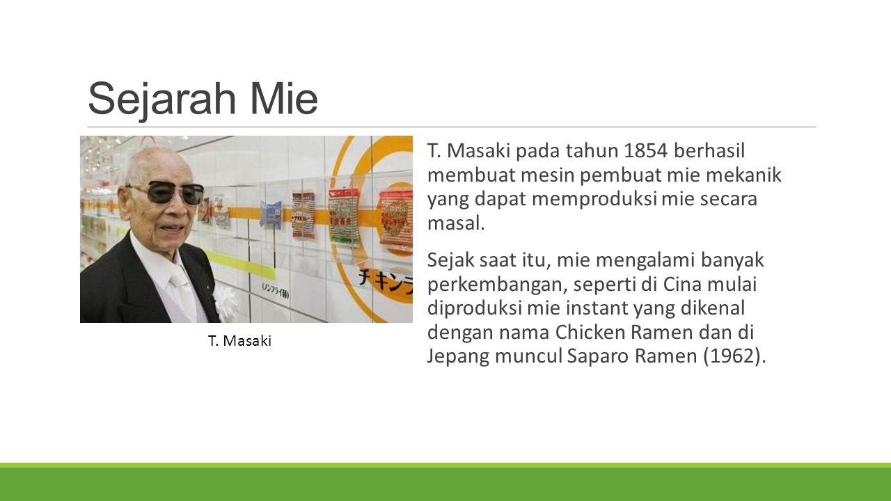 Sejarah Mie T. Masaki pada tahun 1854 berhasil membuat mesin pembuat mie mekanik yang dapat memproduksi mie secara masal.