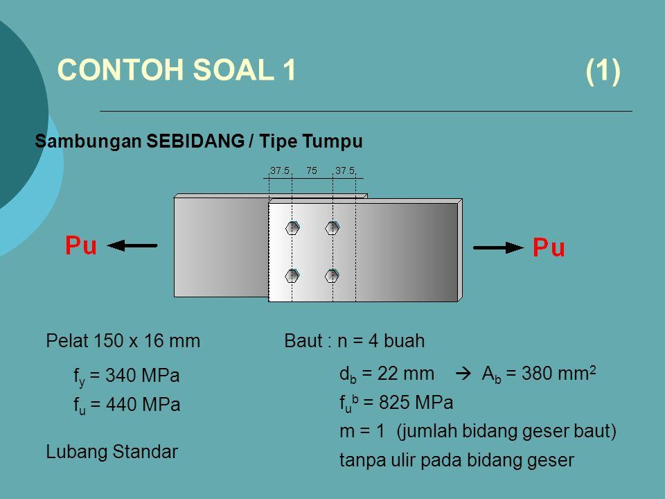 CONTOH SOAL 1 (1) Sambungan SEBIDANG / Tipe Tumpu Pelat 150 x 16 mm