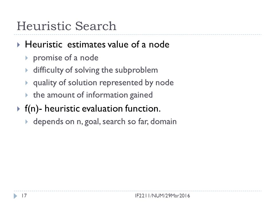 Heuristic Search Heuristic estimates value of a node