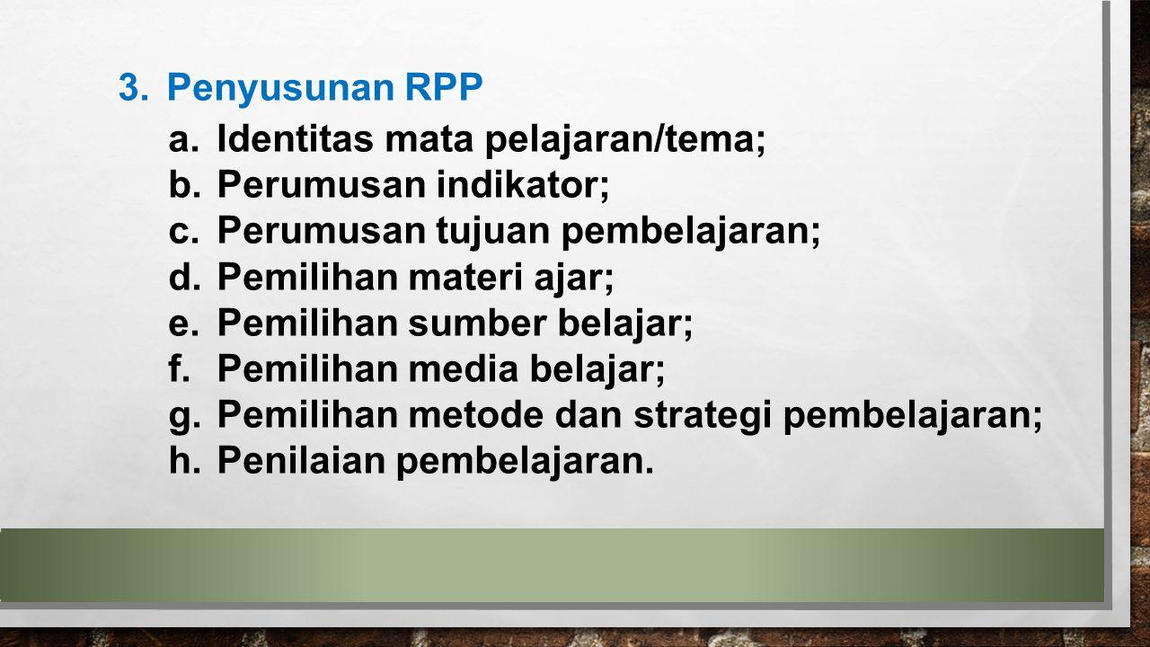 Penyusunan RPP Identitas mata pelajaran/tema; Perumusan indikator; Perumusan tujuan pembelajaran;