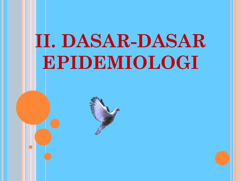 II. DASAR-DASAR EPIDEMIOLOGI