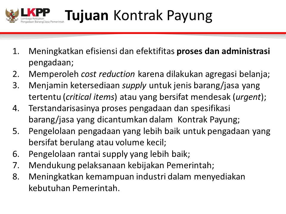 Tujuan Kontrak Payung Meningkatkan efisiensi dan efektifitas proses dan administrasi pengadaan;