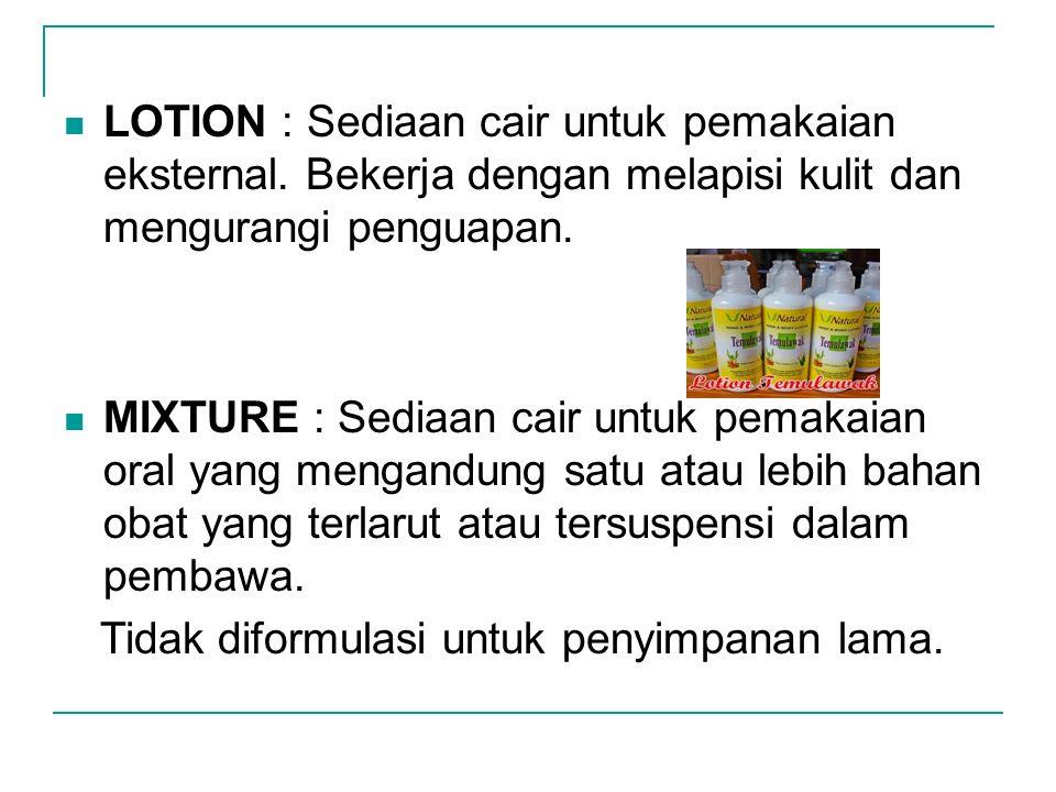 LOTION : Sediaan cair untuk pemakaian eksternal
