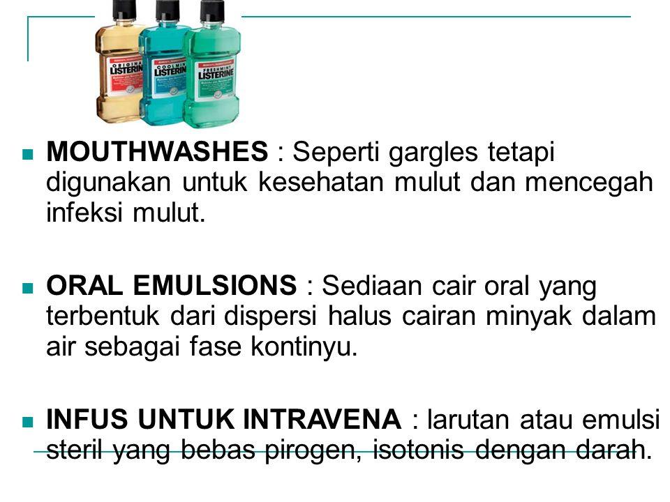 MOUTHWASHES : Seperti gargles tetapi digunakan untuk kesehatan mulut dan mencegah infeksi mulut.