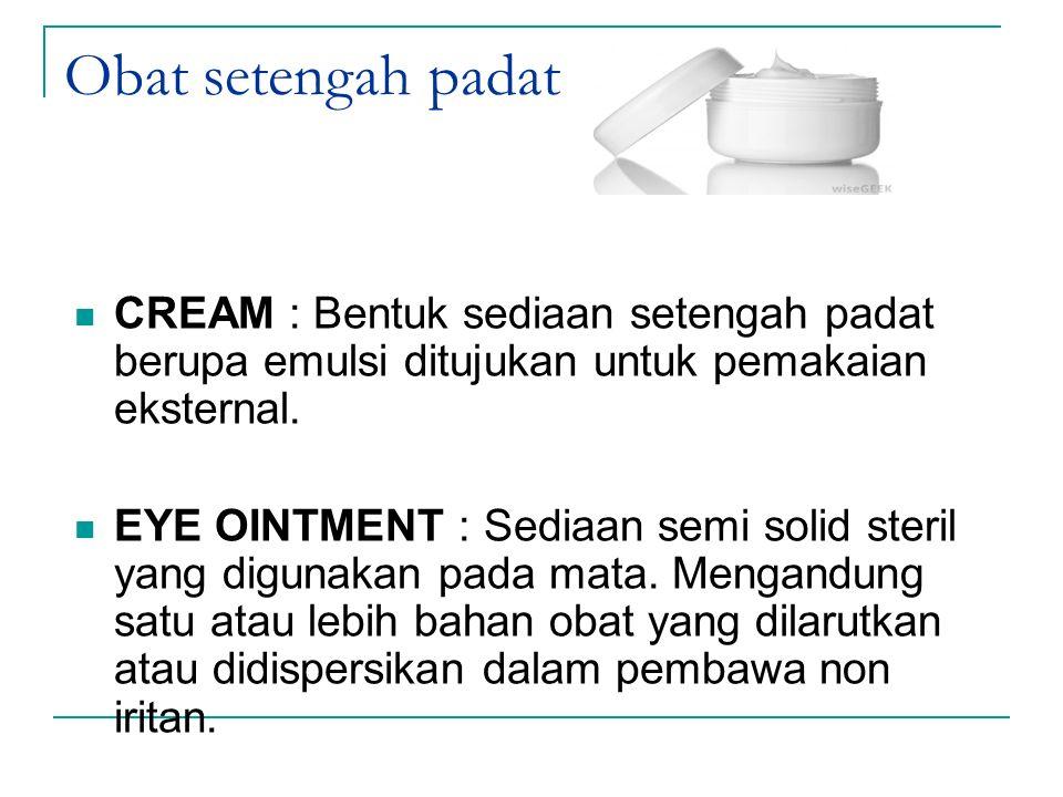 Obat setengah padat CREAM : Bentuk sediaan setengah padat berupa emulsi ditujukan untuk pemakaian eksternal.