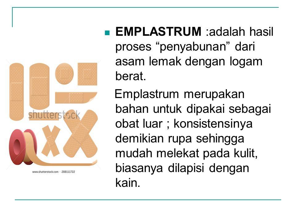 EMPLASTRUM :adalah hasil proses penyabunan dari asam lemak dengan logam berat.