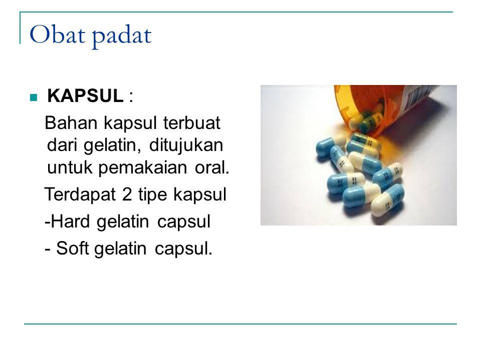 Obat padat KAPSUL : Bahan kapsul terbuat dari gelatin, ditujukan untuk pemakaian oral. Terdapat 2 tipe kapsul.