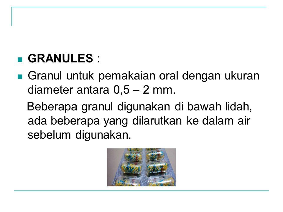 GRANULES : Granul untuk pemakaian oral dengan ukuran diameter antara 0,5 – 2 mm.