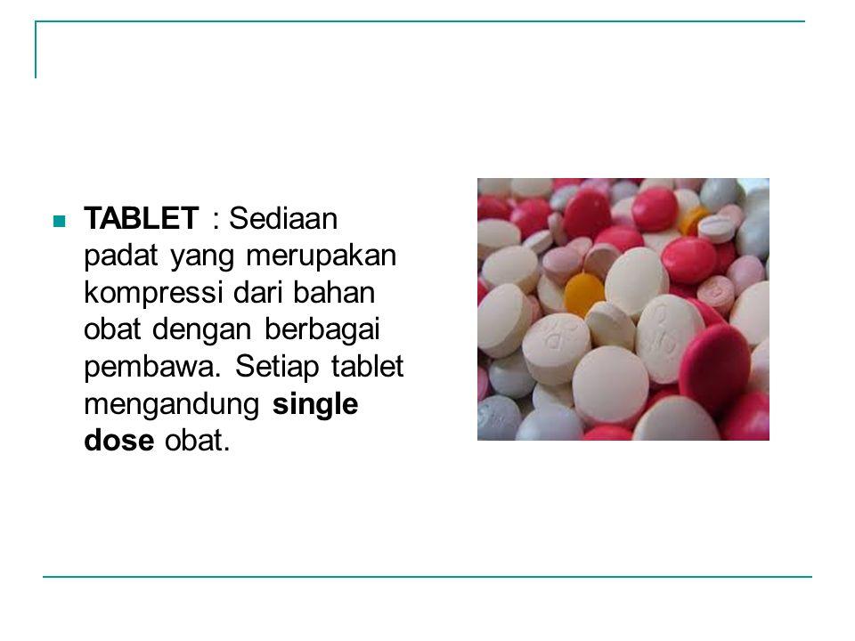 TABLET : Sediaan padat yang merupakan kompressi dari bahan obat dengan berbagai pembawa.