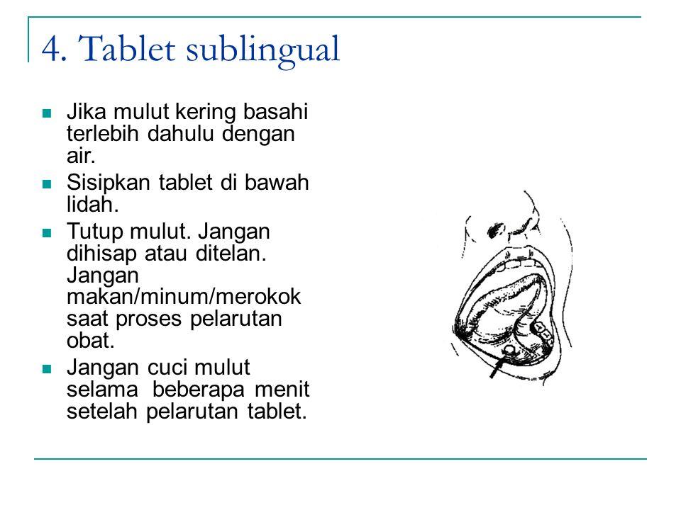 4. Tablet sublingual Jika mulut kering basahi terlebih dahulu dengan air. Sisipkan tablet di bawah lidah.