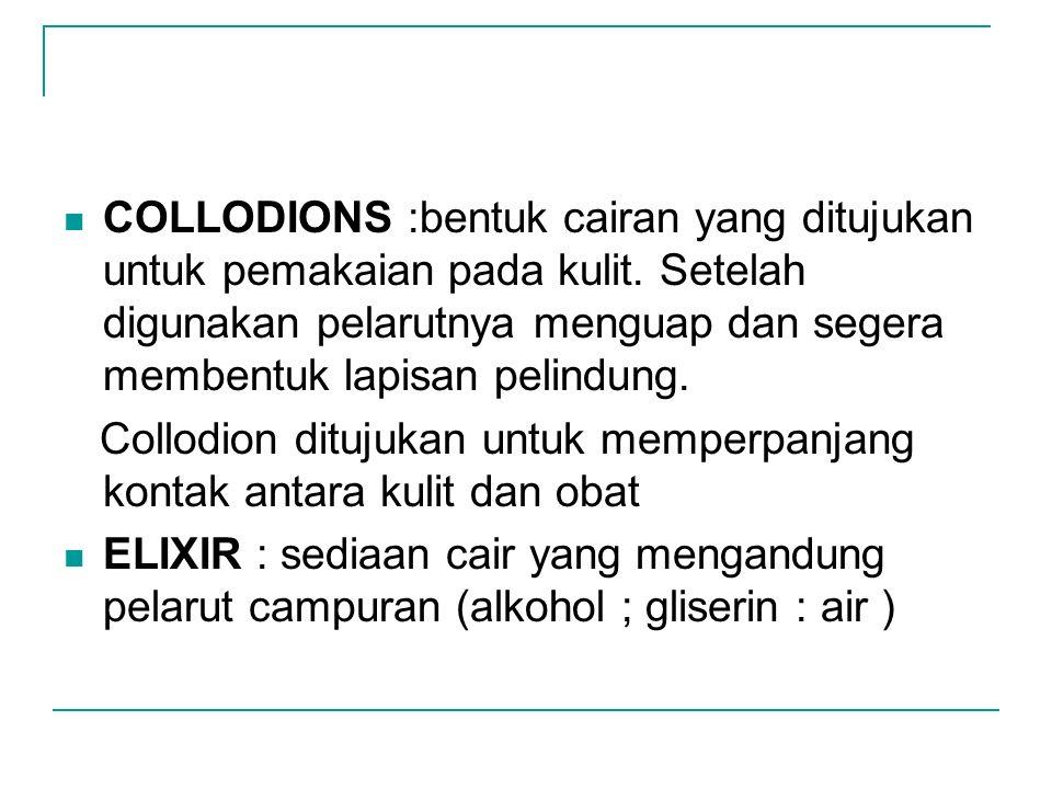 COLLODIONS :bentuk cairan yang ditujukan untuk pemakaian pada kulit