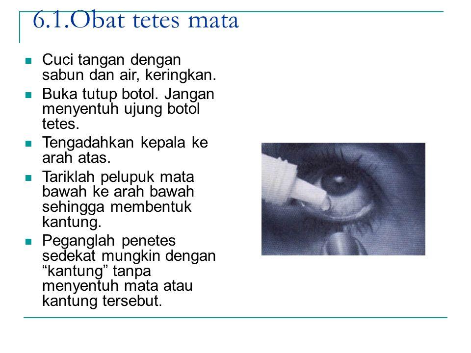 6.1.Obat tetes mata Cuci tangan dengan sabun dan air, keringkan.