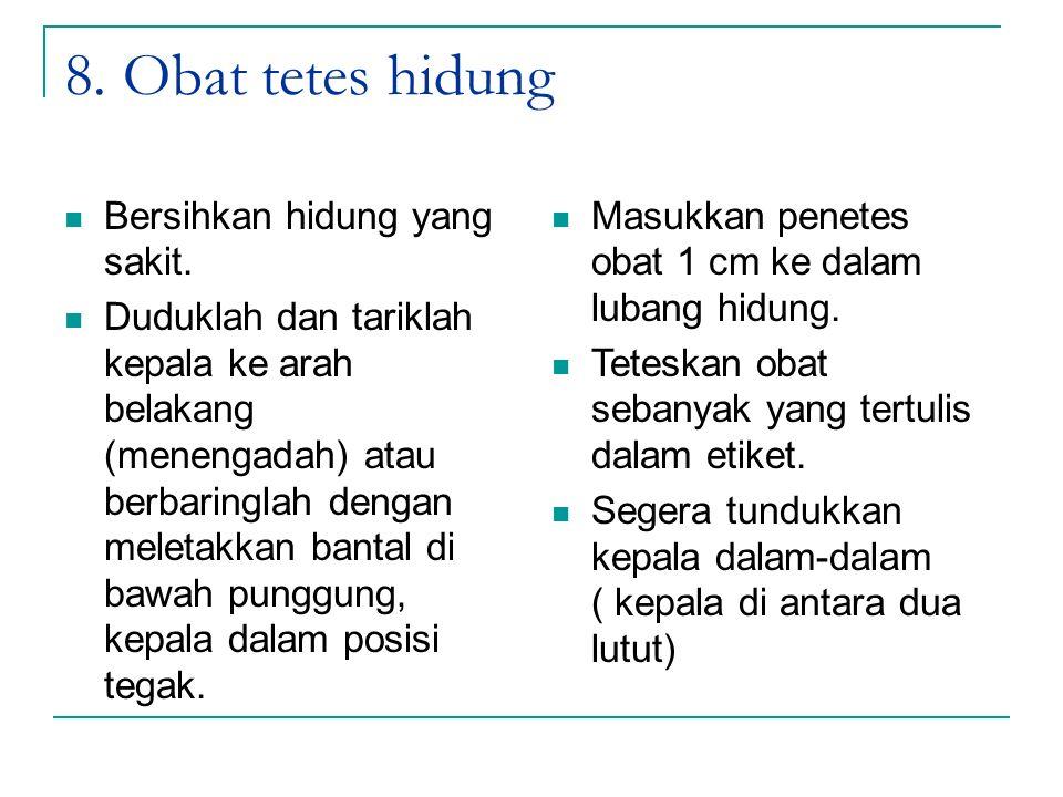 8. Obat tetes hidung Bersihkan hidung yang sakit.