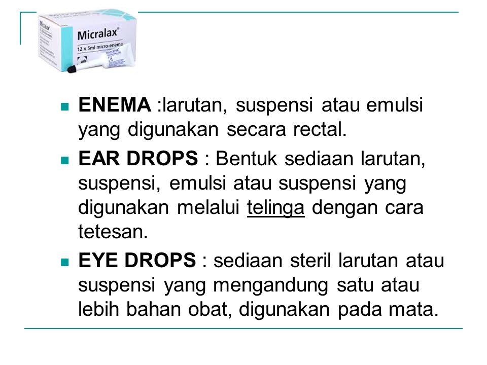 ENEMA :larutan, suspensi atau emulsi yang digunakan secara rectal.