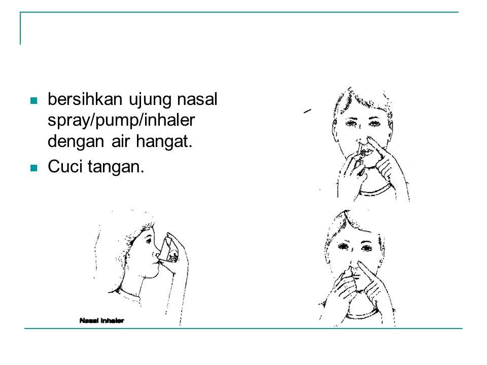 bersihkan ujung nasal spray/pump/inhaler dengan air hangat.