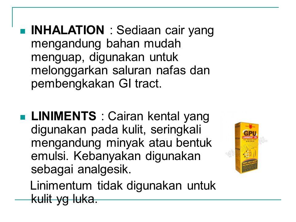 INHALATION : Sediaan cair yang mengandung bahan mudah menguap, digunakan untuk melonggarkan saluran nafas dan pembengkakan GI tract.