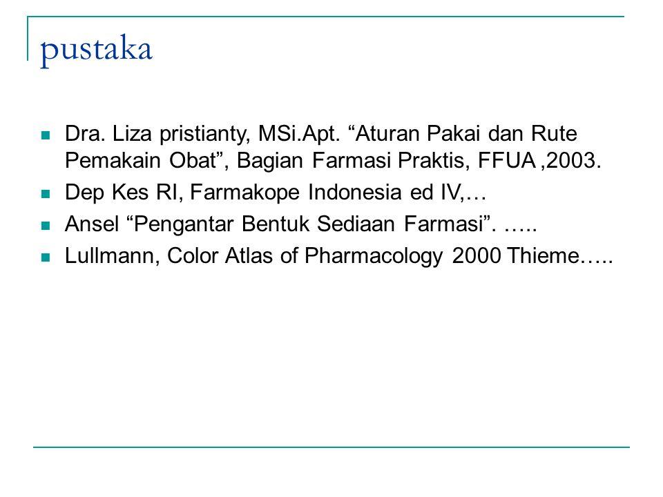 pustaka Dra. Liza pristianty, MSi.Apt. Aturan Pakai dan Rute Pemakain Obat , Bagian Farmasi Praktis, FFUA ,2003.