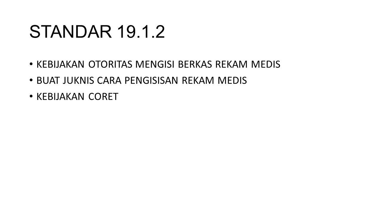 STANDAR 19.1.2 KEBIJAKAN OTORITAS MENGISI BERKAS REKAM MEDIS