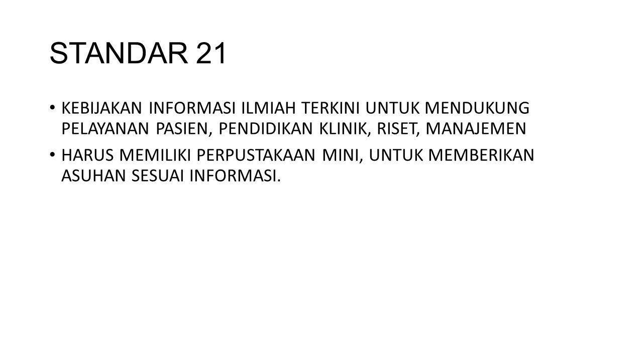 STANDAR 21 KEBIJAKAN INFORMASI ILMIAH TERKINI UNTUK MENDUKUNG PELAYANAN PASIEN, PENDIDIKAN KLINIK, RISET, MANAJEMEN.