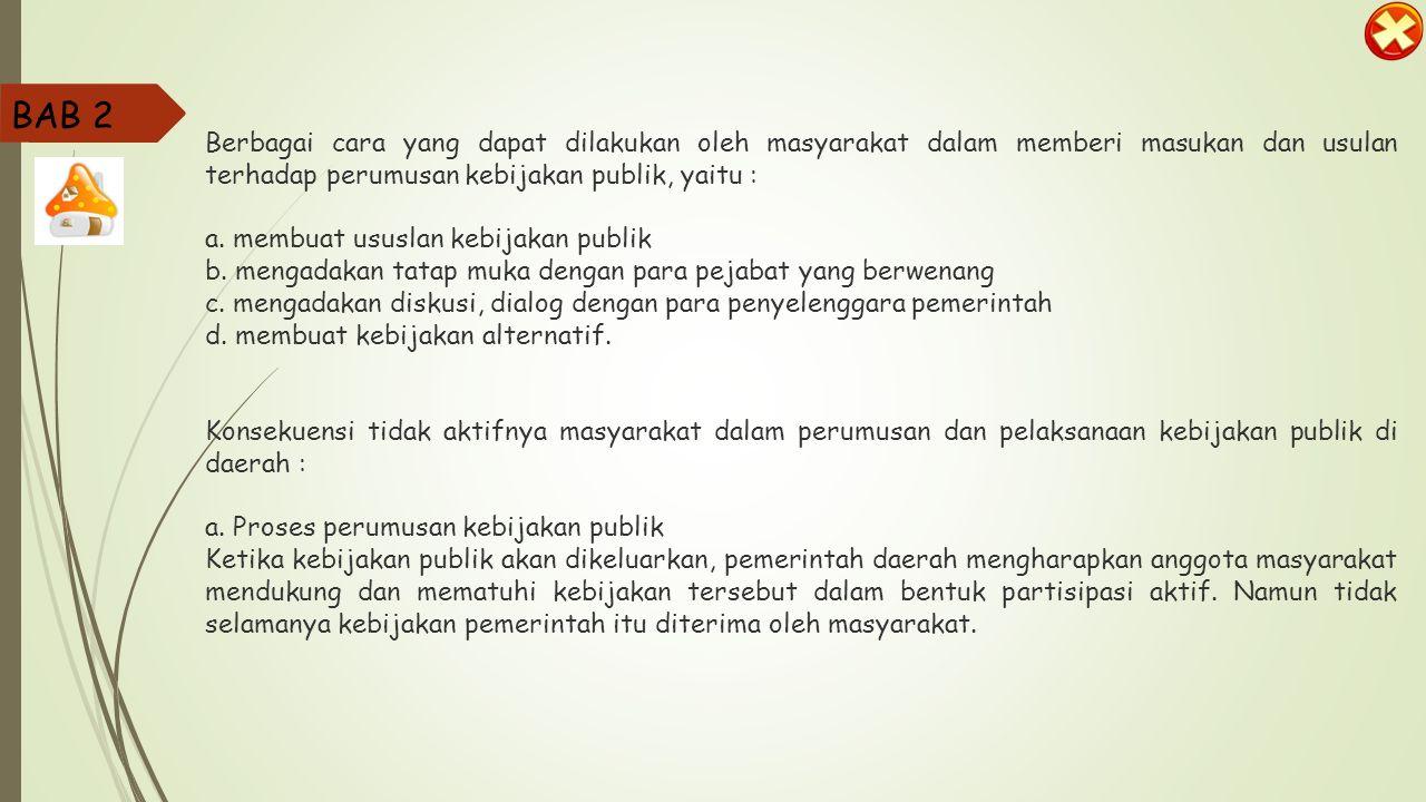 BAB 2 Berbagai cara yang dapat dilakukan oleh masyarakat dalam memberi masukan dan usulan terhadap perumusan kebijakan publik, yaitu :