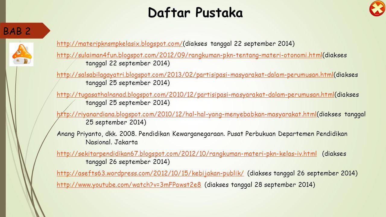 Daftar Pustaka BAB 2. http://materipknsmpkelasix.blogspot.com/(diakses tanggal 22 september 2014)