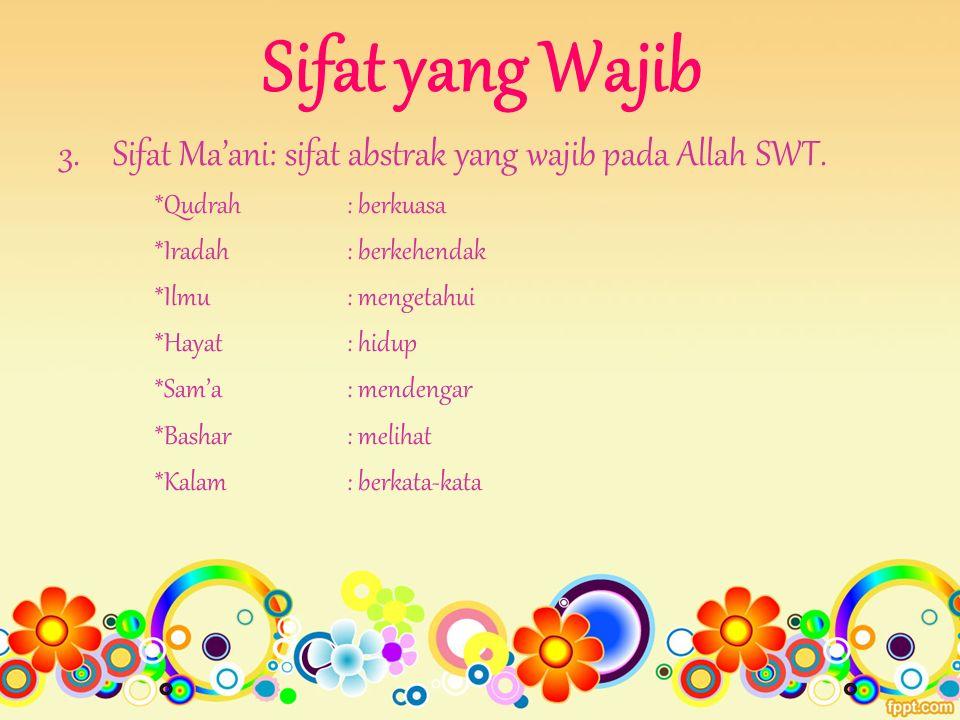 Sifat yang Wajib Sifat Ma'ani: sifat abstrak yang wajib pada Allah SWT. *Qudrah : berkuasa. *Iradah : berkehendak.