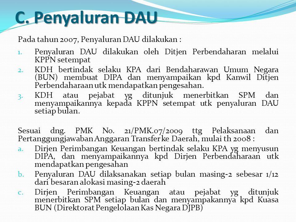 C. Penyaluran DAU Pada tahun 2007, Penyaluran DAU dilakukan :
