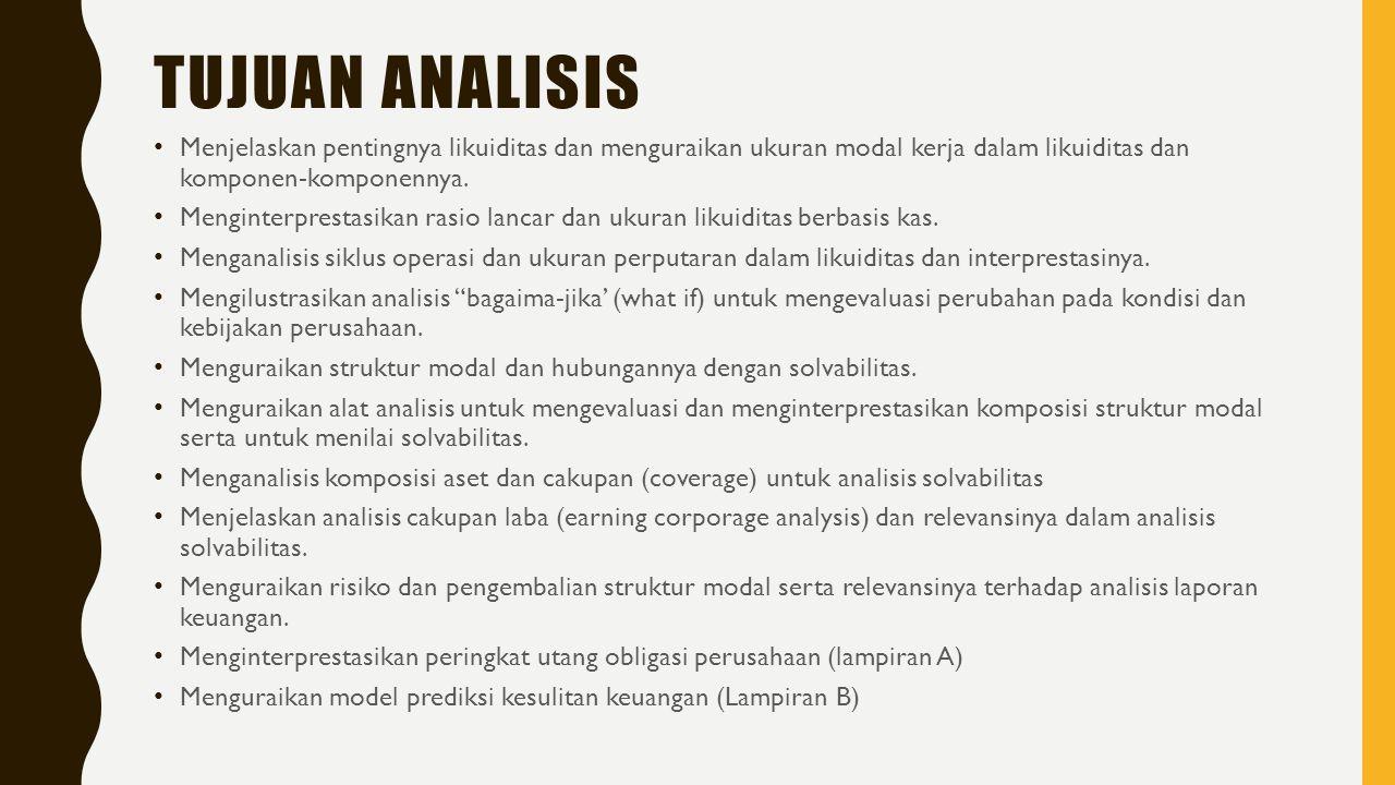 TUJUAN ANALISIS Menjelaskan pentingnya likuiditas dan menguraikan ukuran modal kerja dalam likuiditas dan komponen-komponennya.