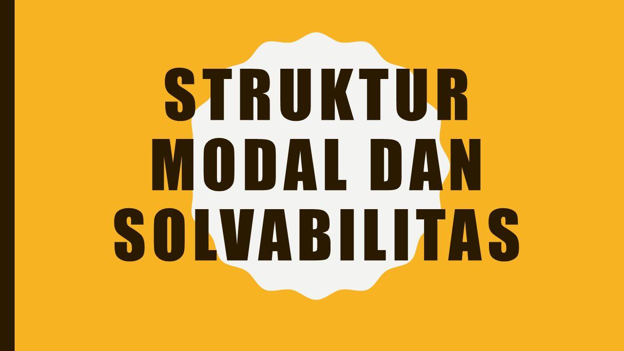 STRUKTUR MODAL DAN SOLVABILITAS