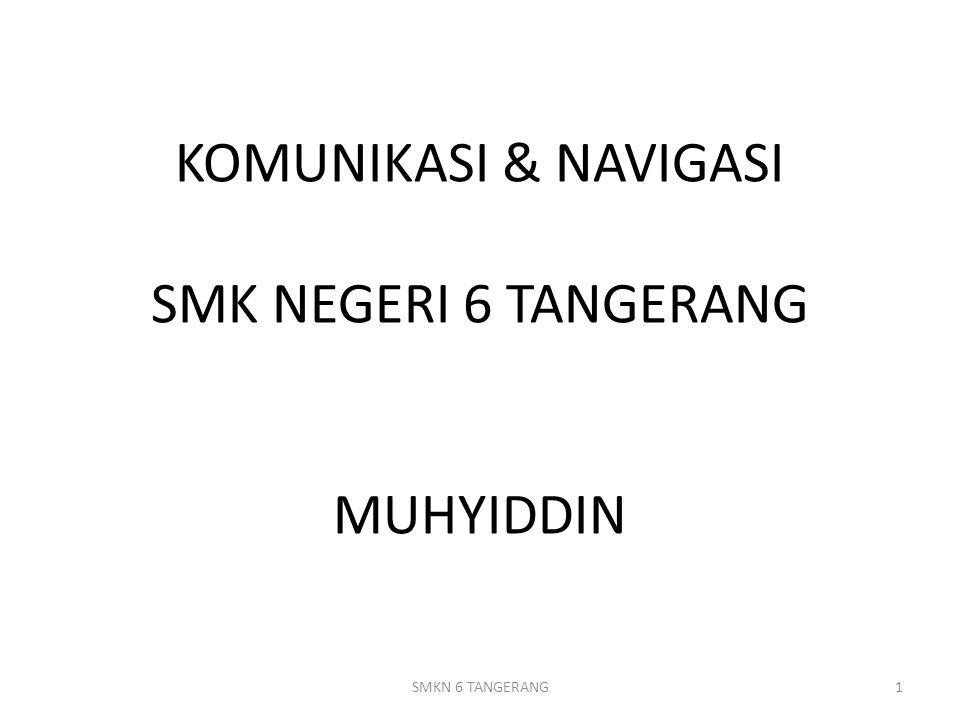 KOMUNIKASI & NAVIGASI SMK NEGERI 6 TANGERANG MUHYIDDIN