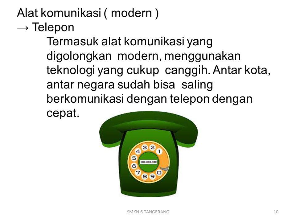Alat komunikasi ( modern ) → Telepon. Termasuk alat komunikasi yang
