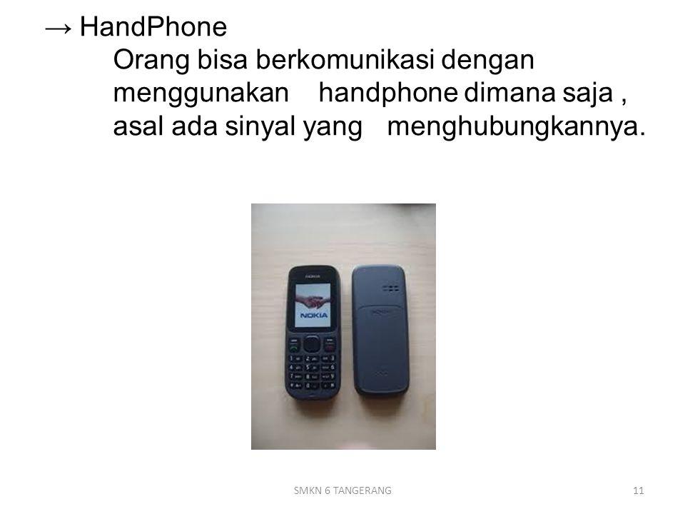 → HandPhone. Orang bisa berkomunikasi dengan. menggunakan